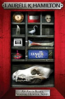 The Lunatic Cafe (Anita Blake Vampire Hunter Book 4) by [Hamilton, Laurell K.]