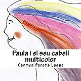Paula i el seu cabell multiColor ( conte il·lustrat sobre les emocions per a nens de 2 a 6 anys) [ lletra de pal ] (Catalan Edition)