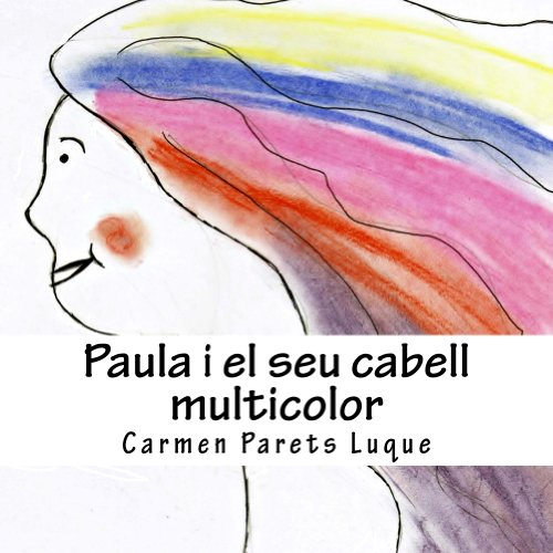 Paula i el seu cabell multicolor: ( conte il·lustrat sobre les emocions per a nens de 2 a 6 anys) [ lletra de pal ] (Catalan Edition) por Carmen Parets Luque