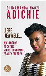 Liebe Ijeawele: Wie unsere Töchter selbstbestimmte Frauen werden (German Edition)