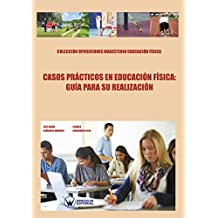Casos prácticos en Educación Física: Guía para su resolución: (Oposiciones Magisterio Educación Física)