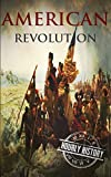 American Revolution: A History From Beginning to...
