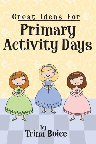 Great Ideas for Primary Activity Days by Trina Boice (2007-01-03)