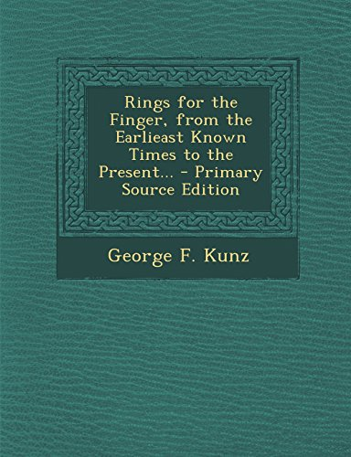 Rings for the Finger, from the Earlieast Known Times to the Present...