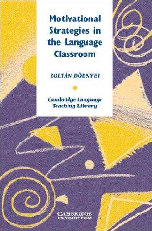 Motivational Strategies in the Language Classroom (Cambridge Language Teaching Library)