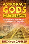 Astronaut Gods of the Maya: Extraterr...