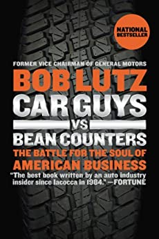 Car Guys vs. Bean Counters: The Battle for the Soul of American Business by [Lutz, Bob]