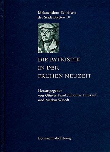 Die Patristik in der Frühen Neuzeit: Die Relektüre der Kirchenväter in den Wissenschaften des 15....