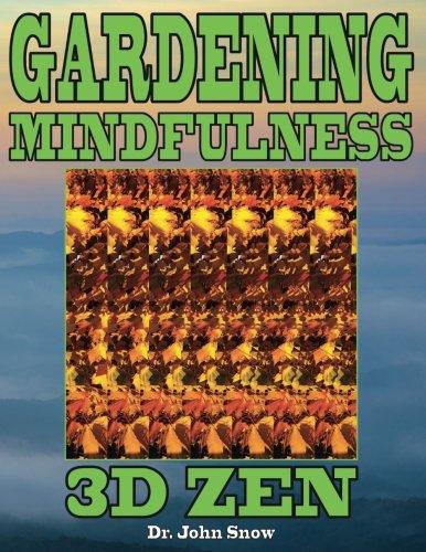 Gardening Mindfulness: 3D Zen: Volume 1 por Dr. John Snow
