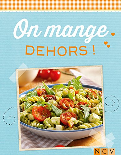 On mange dehors !: Barbecues, pique-nique et repas champêtres (De délicieuses recettes pour l'été) par Naumann & Göbel Verlag