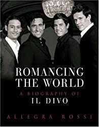 By Allegra Rossi Romancing The World: A Biography Of Il Divo [Hardcover]