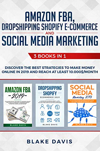 amazon fba, dropshipping shopify e-commerce and social media marketing: 3 books in 1 - discover the best strategies to make money online in 2019 and reach ... (passive income ideas) (english edition)