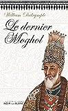 Le Dernier Moghol - La chute d'une dynastie, Delhi, 1857