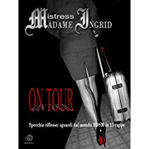 ON TOUR di Mistress Ingrid