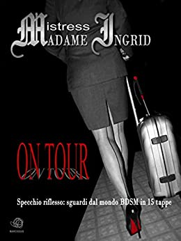 ON TOUR di Mistress Ingrid di [Ingrid, Mistress Madame]