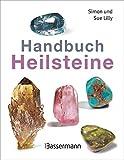 Handbuch Heilsteine: Die besten Steine für Gesundheit, Glück und Lebensfreude - Simon und Sue Lilly
