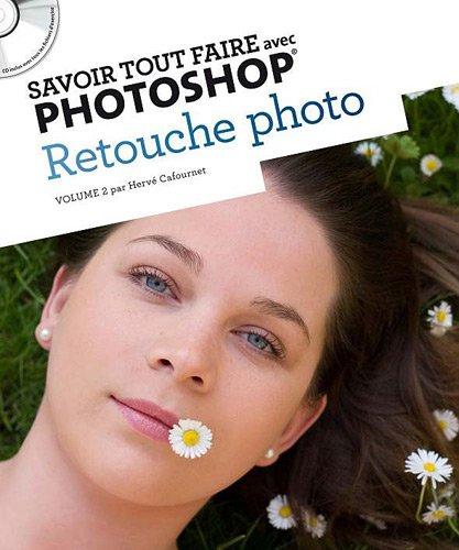 Savoir tout faire avec Photoshop : Retouche photo (1CD)