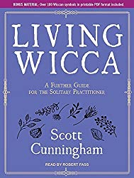 Living Wicca: A Further Guide for the Solitary Practitioner by Scott Cunningham (2014-06-19)