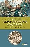 Geschichte der Ostsee: Wikinger, Germanen, Nordische Königreiche - Wolfgang Froese