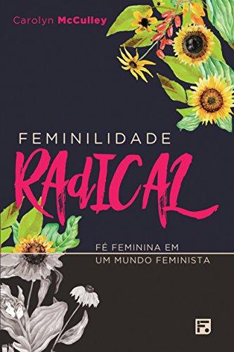 Feminilidade Radical: Fé Feminina em um Mundo Feminista (Portuguese Edition) por Carolyn McCulley