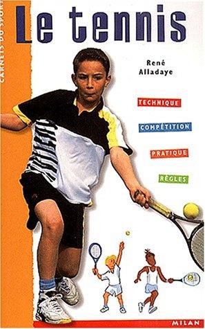 Le Tennis : Technique - Compétition - Pratique - Règles