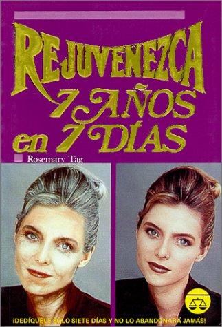 Rejuvenezca Siete Anos En Siete Dias/ Rejuvenate Seven Years in Seven Days por Rosemary Taq