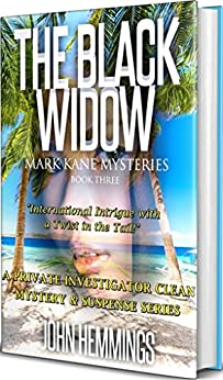 THE BLACK WIDOW - MARK KANE MYSTERIES - BOOK THREE: A Private Investigator CLEAN MYSTERY & SUSPENSE SERIES with more Twists and Turns than a Roller Coaster by [Hemmings, John]