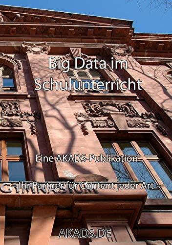 Big Data im Schulunterricht: Eine Publikation von AKADS – Ghostwriting Next Generation