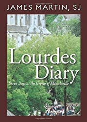 Lourdes Diary: Seven Days at the Grotto of Massabieille by James Martin SJ (2006-05-01)