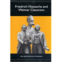 Friedrich Nietzsche and Weimar Classicism (0) (Studies in German Literature, Linguistics, and Culture)