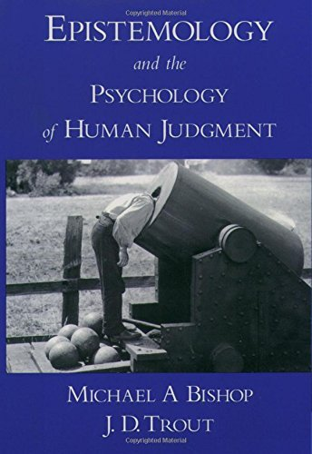 Epistemology and the Psychology of Human Judgment by Michael A Bishop (2004-12-23)