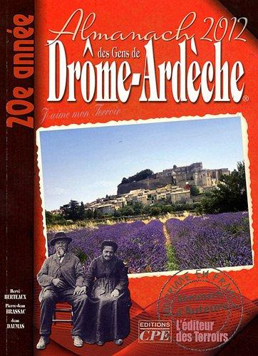 Almanach des gens de Drôme-Ardèche 2012 par Gérard Bardon, Hervé Berteaux, Pierre-Jean Brassac, Jean Daumas