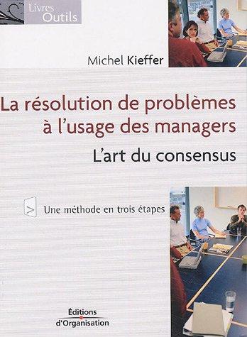 La résolution de problèmes à l'usage des managers: L'art du consensus