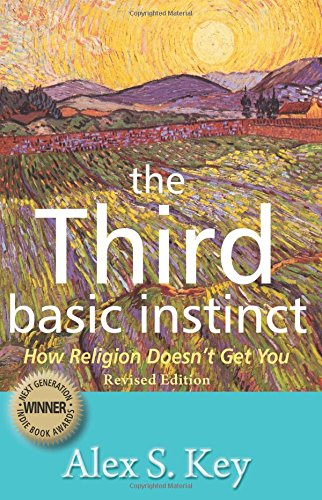 The Third Basic Instinct: How Religion Doesn't Get You (Revised Edition)