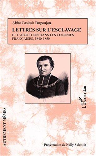 Télécharger le livre epub Lettres sur l'esclavage et l'abolition dans les colonies françaises, 1840-1850 PDF iBook PDB by Casimir Dugoujon