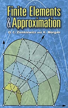Finite Elements and Approximation (Dover Books on Engineering) von [Zienkiewicz, O. C., Morgan, K.]