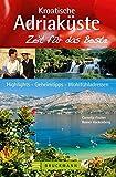 Kroatische Adriaküste - Zeit für das Beste: Highlights - Geheimtipps - Wohlfühladressen