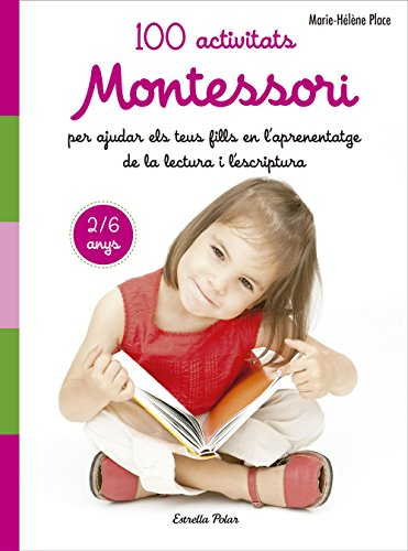100 activitats Montessori per ajudar els teus fills en l aprenentatge de la lect por Marie Hélène Place