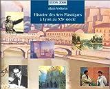 HISTOIRE DES ARTS PLASTIQUES A LYON AU XXEME SIECLE. Edition bilingue français-anglais