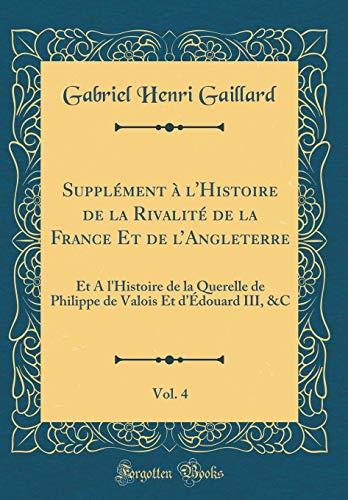 Supplément À l'Histoire de la Rivalité de la France Et de l'Angleterre, Vol. 4: Et a l'Histoire de la Querelle de Philippe de Valois Et d'Édouard III, &c (Classic Reprint)