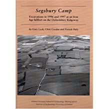 Segsbury Camp: Excavations in 1996 and 1997 at an Iron Age Hillfort on the Oxfordshire Ridgeway (Oxford University School of Archaeology Monograph)
