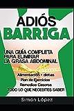 Adión Barriga: Una Guía Completa para Eliminar la Grasa Abdominal:...