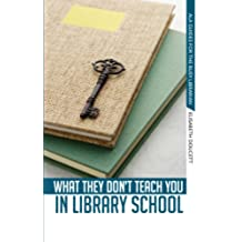 What They Don't Teach You in Library School (English Edition)