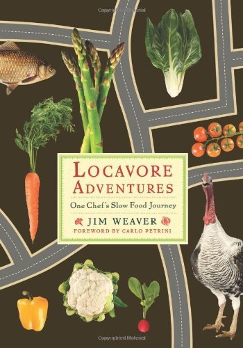 Locavore Adventures: One Chef's Slow Food Journey (Rivergate Books) by Weaver, Mr. Jim (2012) Paperback