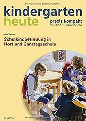 Schulkindbetreuung in Hort und Ganztagsschule (kindergarten heute. praxis kompakt)