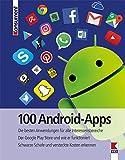 100 Android-Apps: Die besten Anwendungen für alle Interessensbereiche. Der Google Play Store und wie er funktioniert. Schwarze Schafe und versteckte Kosten erkennen