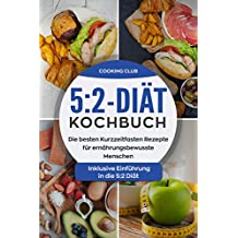5:2-Diät-Kochbuch: Die besten Kurzzeitfasten Rezepte für ernährungsbewusste Menschen. Inklusive Einführung in die 5:2 Diät.