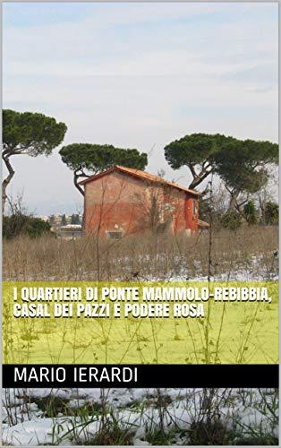 I quartieri di Ponte Mammolo-Rebibbia, Casal dei Pazzi e Podere Rosa di [Ierardi, Mario]