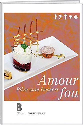 Preisvergleich Produktbild Amour fou: Pilze zum Dessert