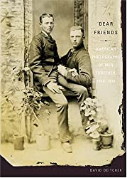 Dear Friends: American Photographs of Men Together 1840-1918